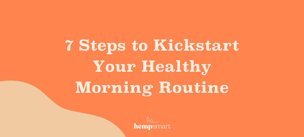 7 Steps to Kickstart Your Healthy Morning Routine